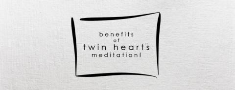 Benefits of Twin Hearts Meditation