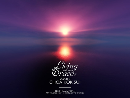 Living with the Grace of Master Choa Kok Sui