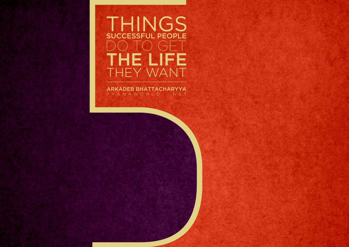 5-Things-Successful-People-Do-to-Get-the-Life-They-Want